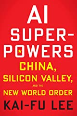 AI Superpowers: China, Silicon Valley, and the New World Order Kindle Edition