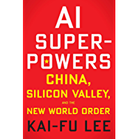 AI Superpowers: China, Silicon Valley, and the New World Order