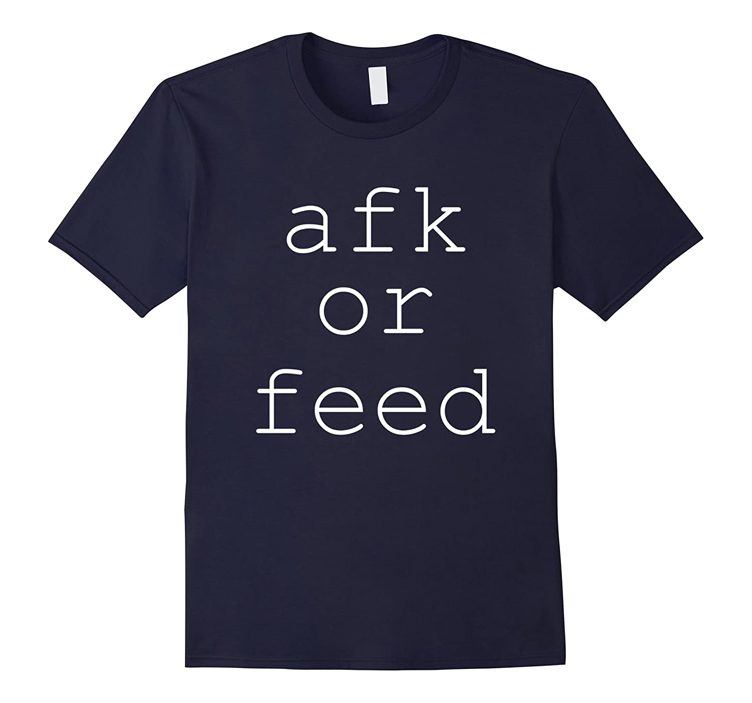 AFK or FEED Funny Gamer Moba Joke T Shirt-BN