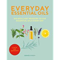 Everyday Essential Oils: 300 Brilliant Reasons to Use Essential Oils Every Day