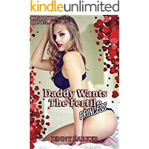 Daddy Wants The Fertile Princess (Daddy's Demands Are Taboo Book 58)