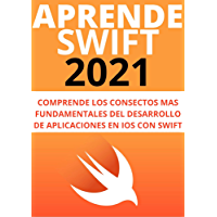 APRENDE SWIFT PARA IOS EN ESPAÑOL: : DESARROLLA APLICACIONES PARA IOS Y TODOS LOS PRODUCTOS DE APPLE