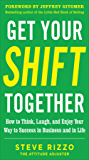 Get Your SHIFT Together: How to Think, Laugh, and Enjoy Your Way to Success in Business and in Life, with a foreword by Jeffrey Gitomer: How to Think, ... in Business and in Life DIGITAL AUDIO