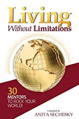 Living Without Limitations - 30 Mentors to Rock Your World! Paperback