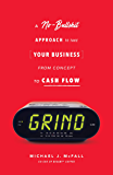 Grind: A No-Bullshit Approach to Take Your Business from Concept to Cash Flow
