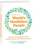 Secrets of the World's Healthiest People: Your Key to Dropping Pounds, Healing Disease and Feeling Fantastic