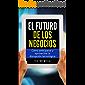 El futuro de los negocios: Cómo anticiparse y aprovechar la disrupción tecnológica