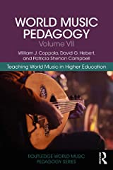 World Music Pedagogy, Volume VII: Teaching World Music in Higher Education (Routledge World Music Pedagogy Series Book 7) Kindle Edition