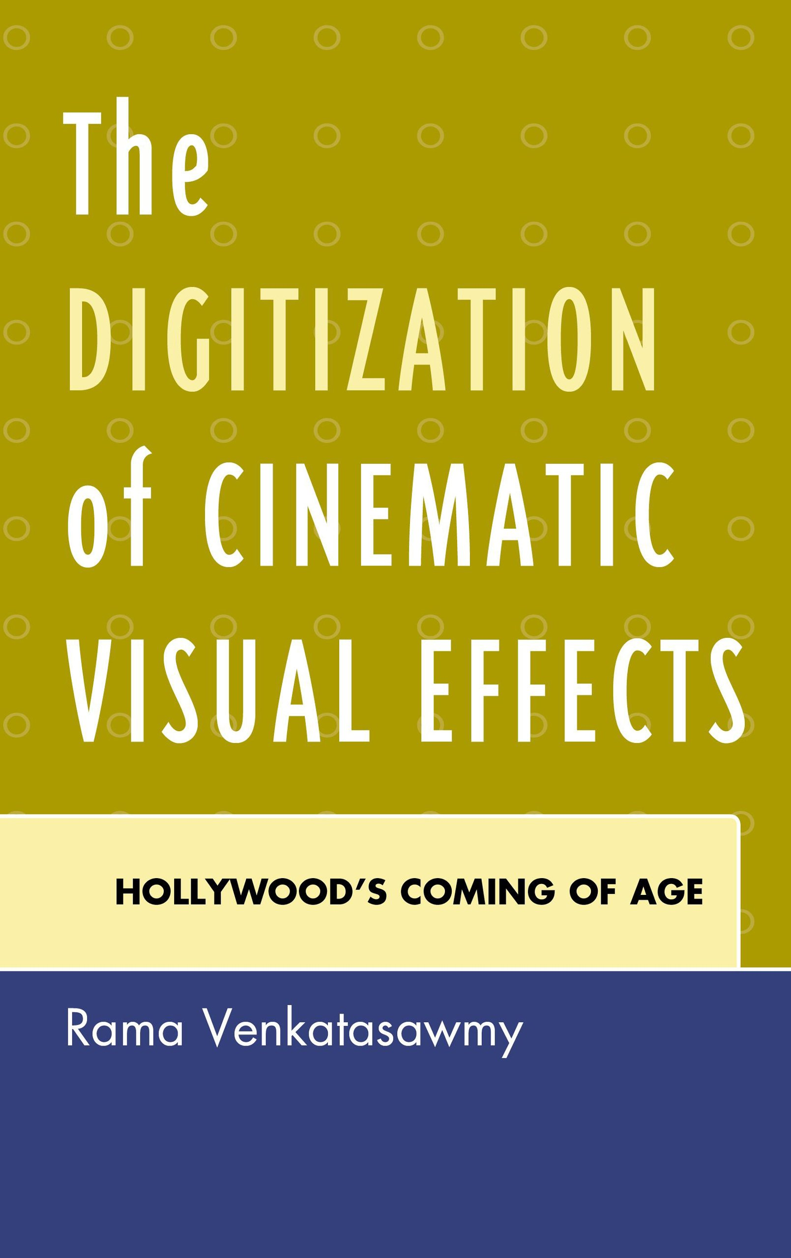 The Digitization of Cinematic Visual Effects: Hollywood's Coming of Age