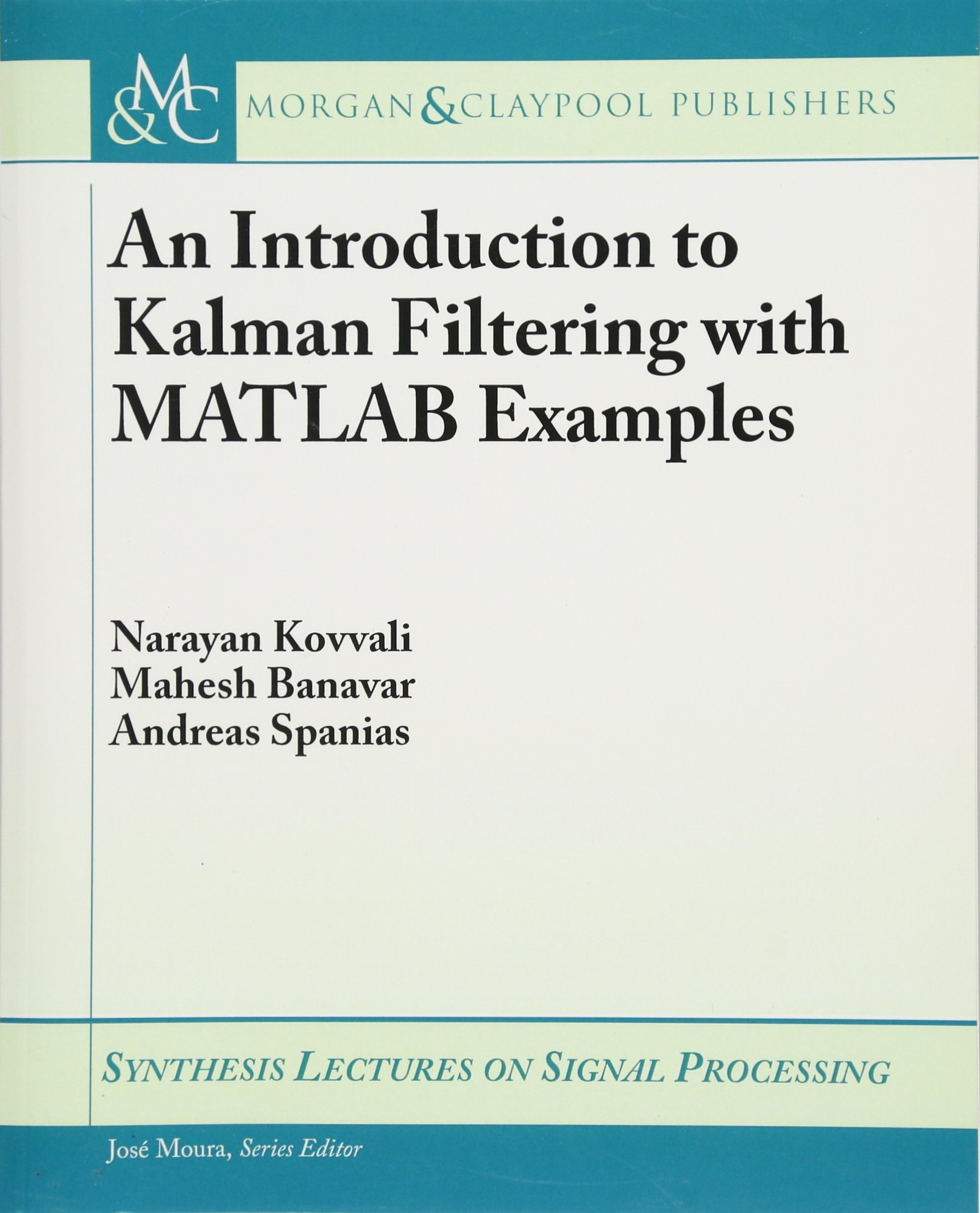 Read Online An Introduction to Kalman Filtering with MATLAB Examples (Synthesis Lectures on Signal Processing) PDF