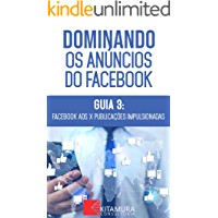 Facebook Ads versus Publicações Impulsionadas: Descubra os métodos e técnicas utilizados pelos anunciantes de sucesso no Facebook (Dominando os Anúncios do Facebook Livro 3)