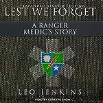 Lest We Forget: A Ranger Medic's Story   Leo Jenkins