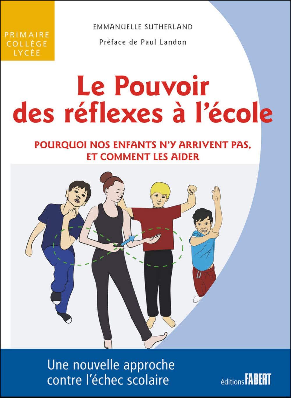 Le Pouvoir des réflexes à l'école - Pourquoi nos enfant n'y arrivent pas, et comment les aider por Emmanuelle Sutherland