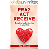 Pray Act Receive: Create Small Miracles In Your Life (English Edition)
