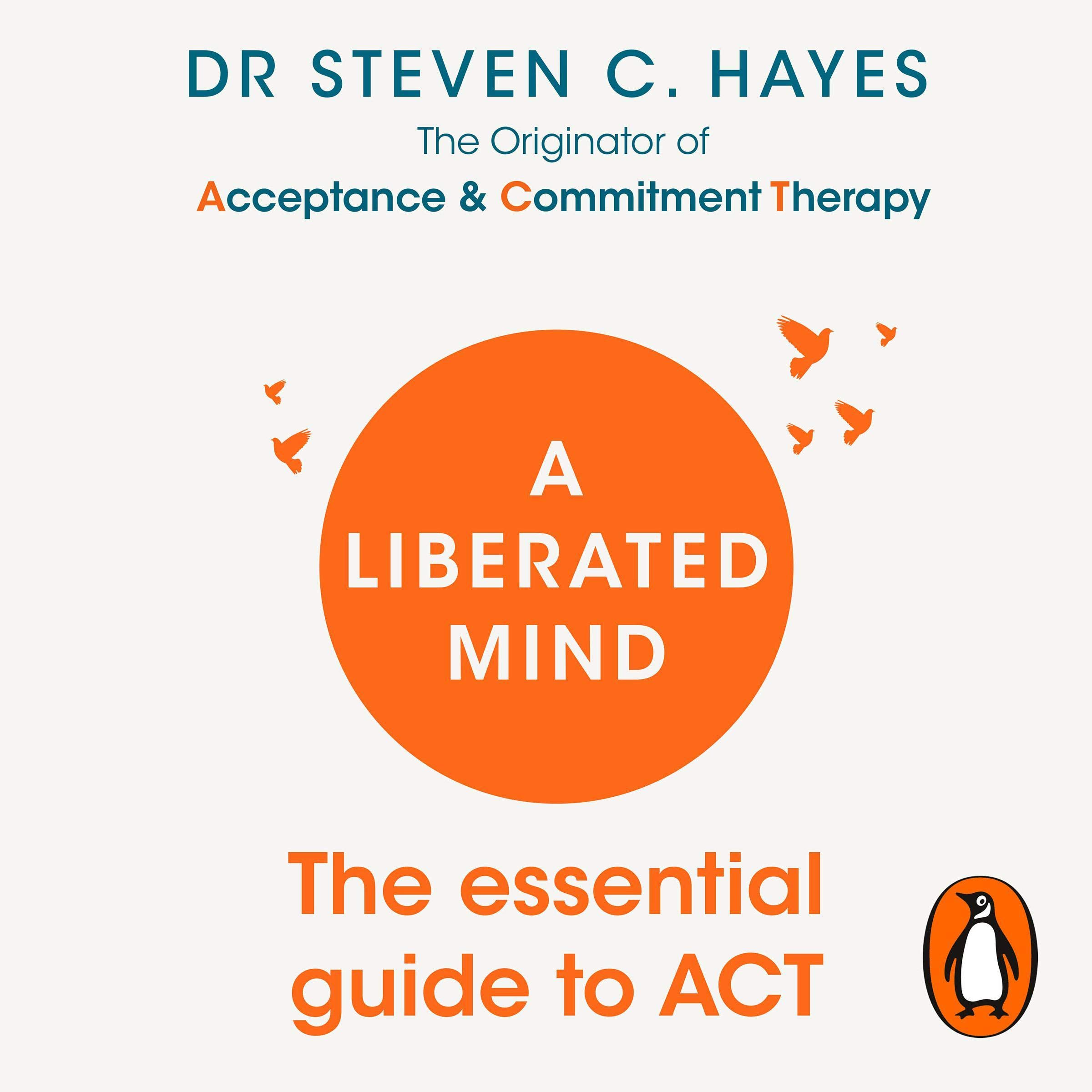 A Liberated Mind  The Essential Guide To ACT