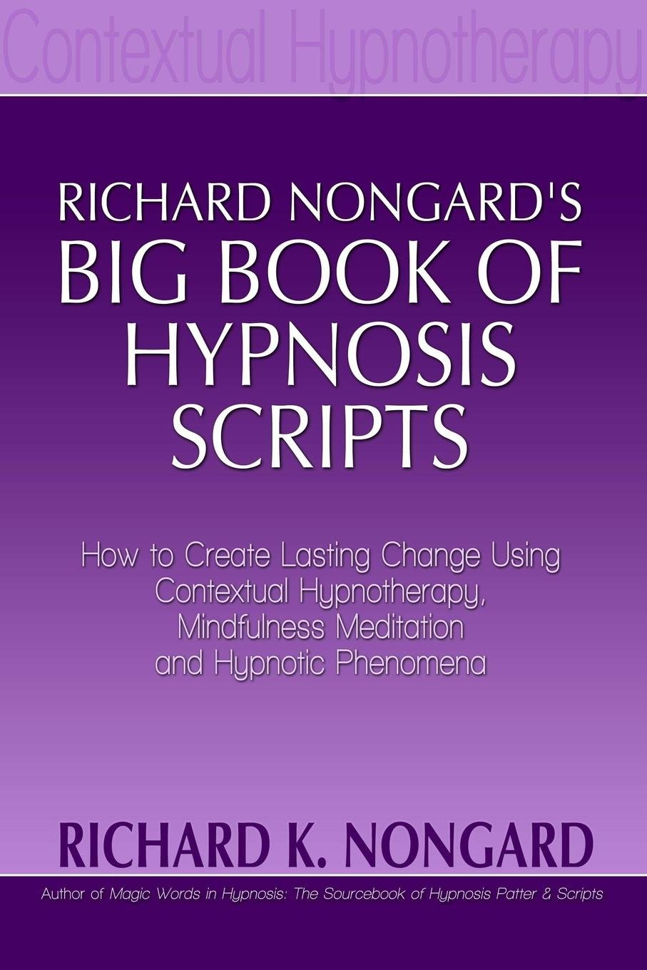 Richard Nongard's Big Book of Hypnosis Scripts: How to