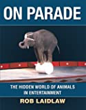 On Parade: The Hidden World of Animals in Entertainment