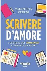 Scrivere d'amore: I segreti del romance a portata di mano (Italian Edition) Kindle Edition
