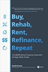 Buy, Rehab, Rent, Refinance, Repeat: The BRRRR Rental Property Investment Strategy Made Simple Kindle Edition