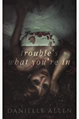 Trouble's What You're In Kindle Edition