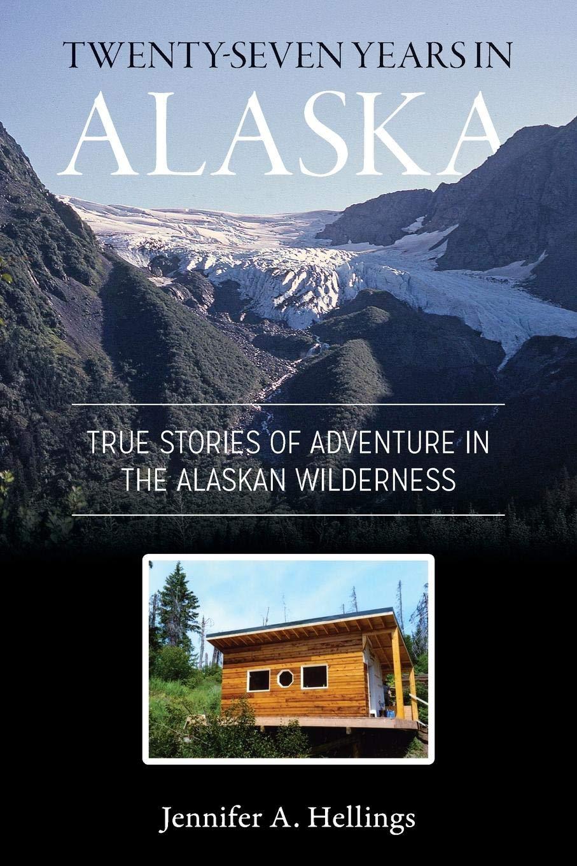 Twenty-Seven Years in Alaska: True Stories of Adventure in the Alaskan  Wilderness Paperback – April 13, 2017