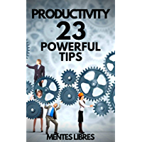 PRODUCTIVITY: 23 POWERFUL TIPS!: Powerful Guide with INDISPENSABLE STEPS to SUCCESS in PRODUCTIVITY! (English Edition)