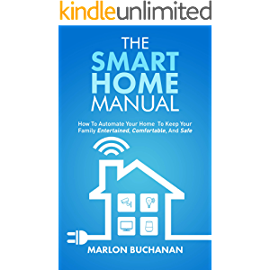 The Smart Home Manual: How to Automate Your Home to Keep Your Family Entertained, Comfortable, and Safe