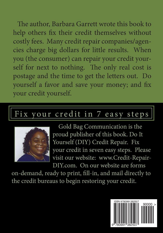 Do it yourself diy credit repair fix your credit in 7 easy steps do it yourself diy credit repair fix your credit in 7 easy steps ms barbara a garrett 9780991382507 amazon books solutioingenieria Gallery