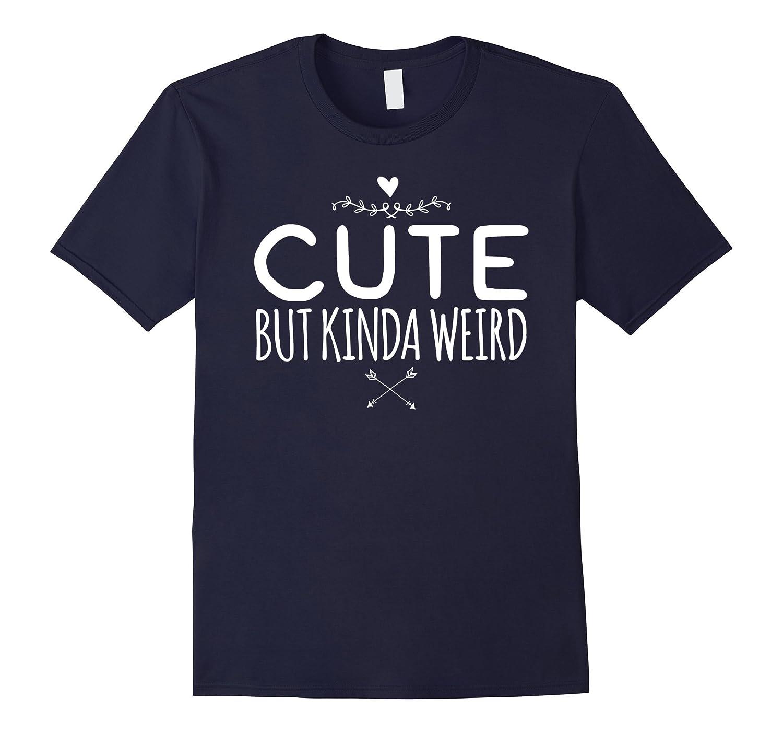 Cute But Kinda Weird T-Shirt-Art
