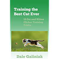 Training the Best Cat Ever: 18 Cat and Kitten Clicker Training Tricks (English Edition)
