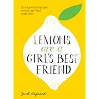 Lemons Are a Girl's Best Friend: 60 Superfood Recipes to Look and Feel Your Best...