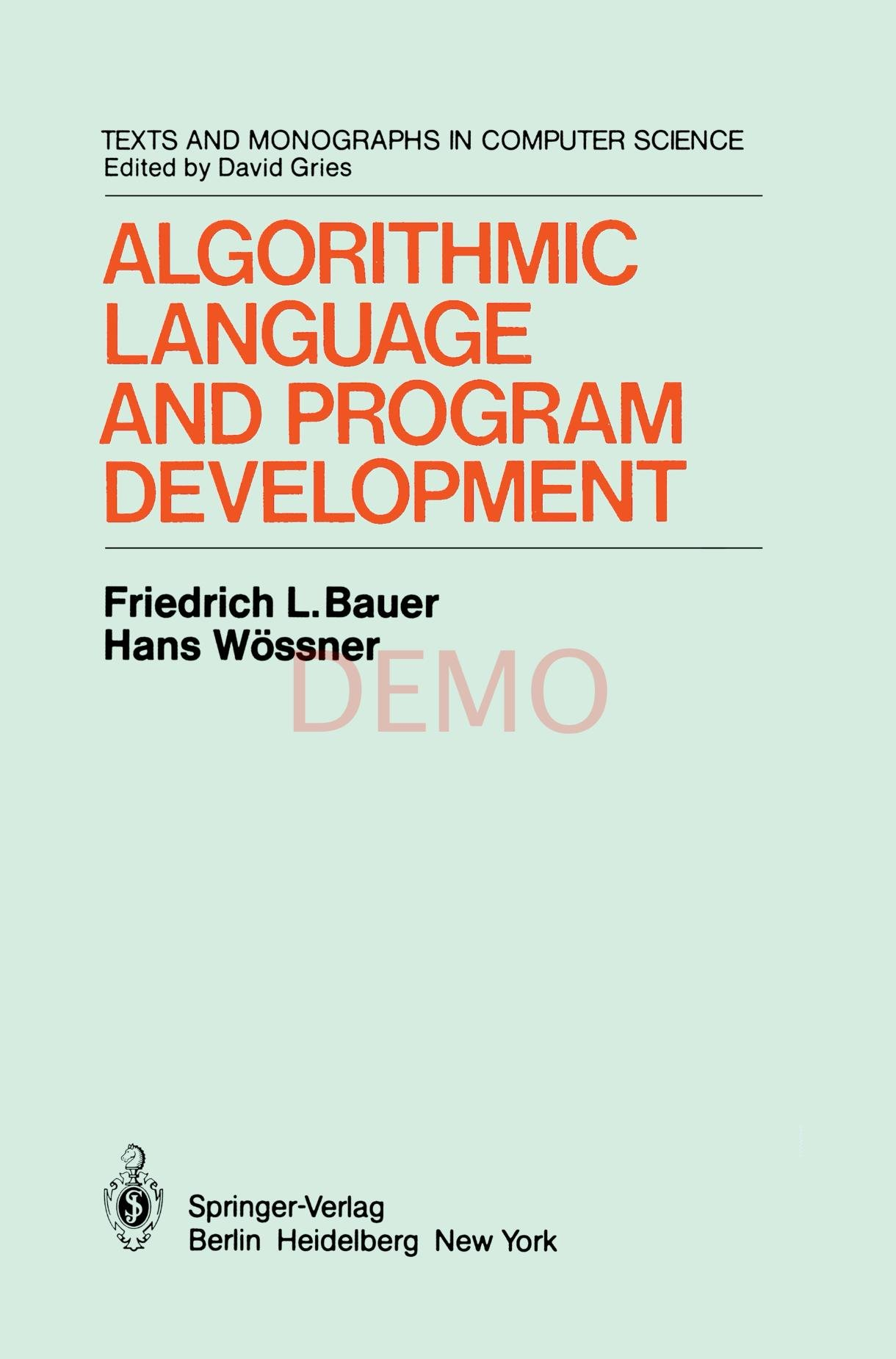 Algorithmic Language and Program Development (Monographs in Computer Science) by Brand: Springer