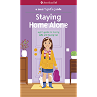 A Smart Girl's Guide:  Staying Home Alone: A Girl's Guide to Feeling Safe and Having Fun (American Girl)
