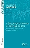 L'évaluation du travail à l'épreuve du réel: Critique des fondements de l'évaluation