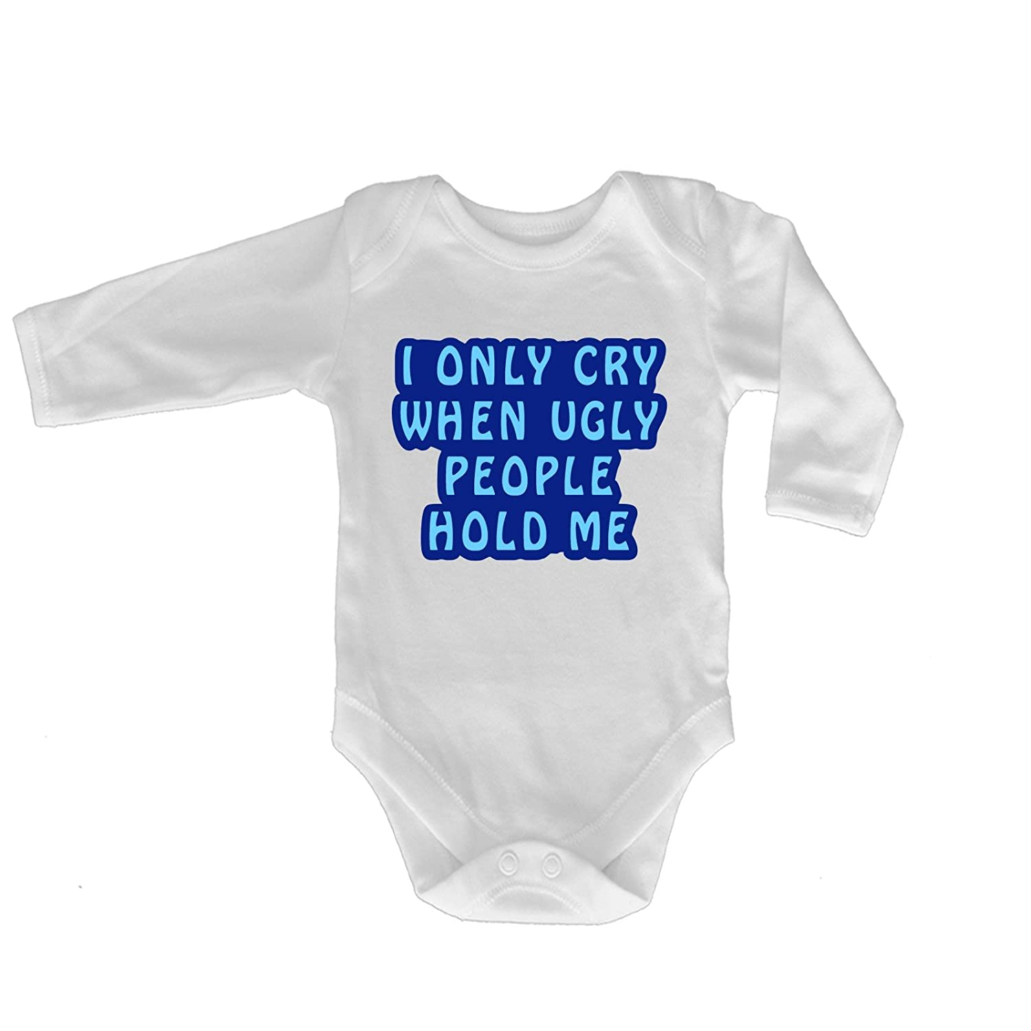 Novelty Funny Top I ONLY CRY When Ugly People Hold ME Babygrow s