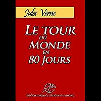 Le tour du monde en 80 jours: Edition intégrale, illustrée et annotée (French Edition)