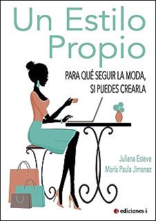 UN ESTILO PROPIO: PARA QUÉ SEGUIR LA MODA, SI PUEDES CREARLA (Spanish Edition