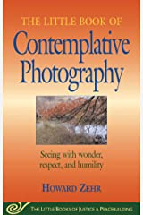 Little Book of Contemplative Photography: Seeing With Wonder, Respect And Humility (Little Books of Justice & Peacebuilding) Kindle Edition