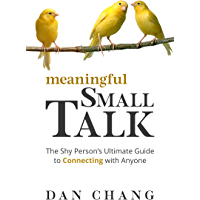 Meaningful Small Talk: The Shy Person's Ultimate Guide to Connecting With Anyone