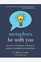 Metaphors Be With You: An A to Z Dictionary of History's Greatest Metaphorical Quotations Kindle Edition
