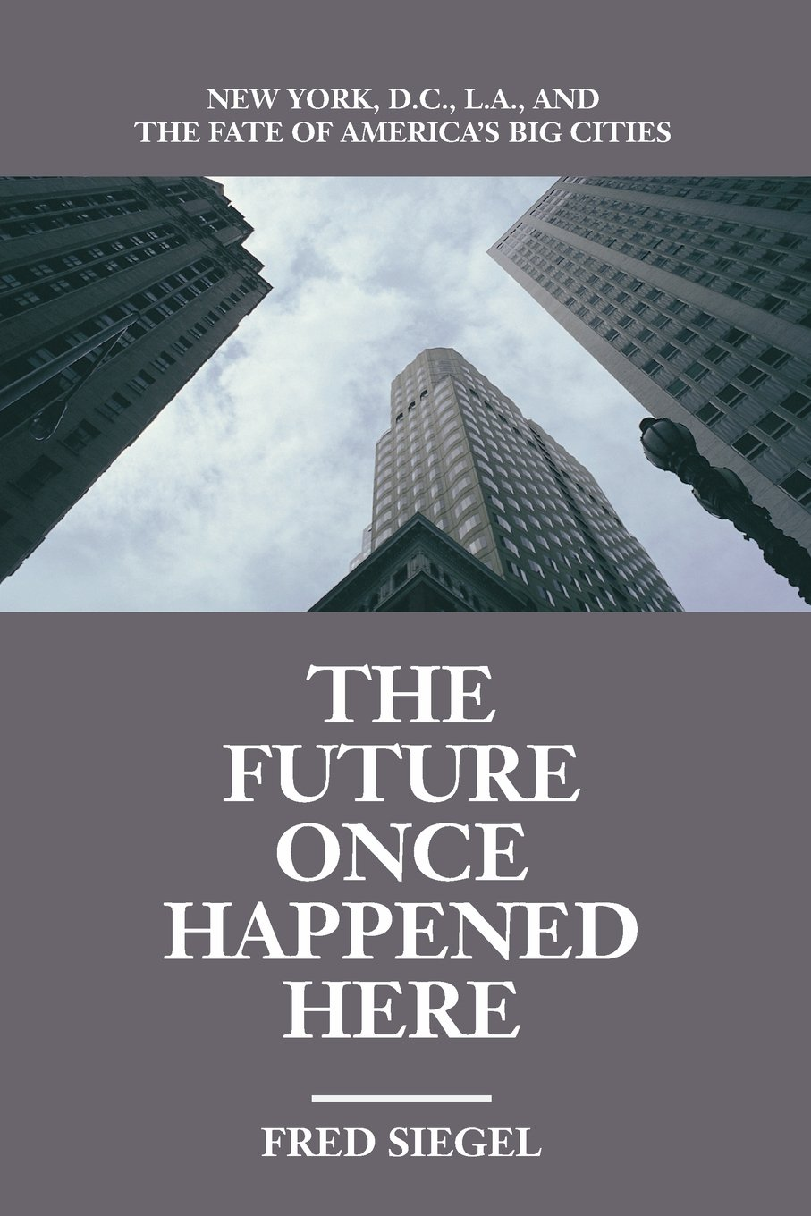 The Future Once Happened Here: New York, D.C., L.A., and the Fate of America's Big Cities ebook