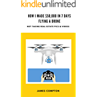 How I made $50,000 in 7 days with a drone (not taking real estate pics and videos): A step-by-step blueprint showing you how to do the same