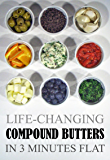 Life-Changing Compound Butters: In 3 Minutes Flat (Grace Légere Cookbooks Book 1)