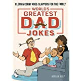World's Greatest Dad Jokes: Clean & Corny Knee-Slappers for the Family