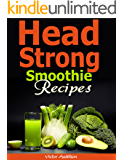 Head Strong Smoothie Recipes: 50 Brain Healthy and Green Smoothie Recipes Everyone can use to Activate Brain Energy, Lose Belly Fat and Live Longer!