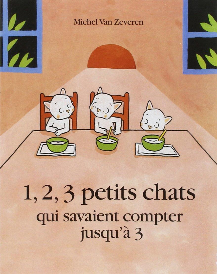 1, 2, 3 petits chats qui savaient compter jusqu'à 3 (Anglais) Poche – 7 juin 2007 M Van Zeveren Ecole des Loisirs 2211087094 French