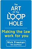 The Art of the Loophole: Making the law work for you: Making the law work for you