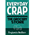 Everyday Crap: The Grocery Store