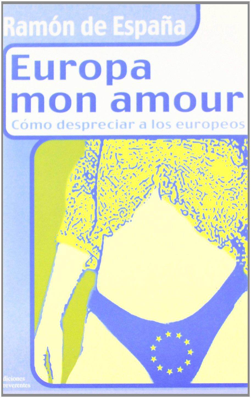Europa mon amour (Incontinentes): Amazon.es: España, Ramón de: Libros