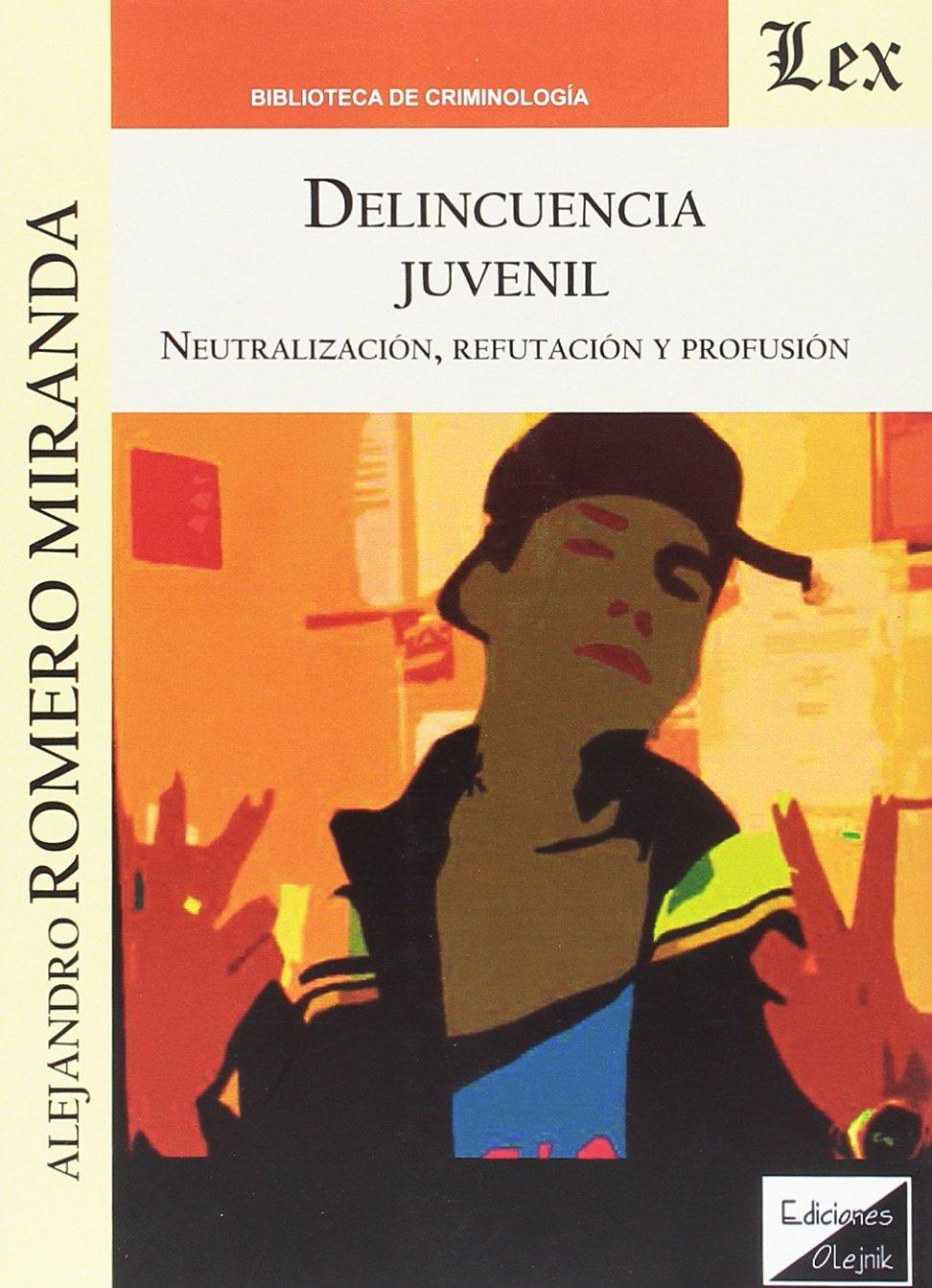 Delincuencia juvenil. Neutralización, refutación y profusion: Amazon.es: Romero Miranda Alejandro: Libros
